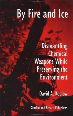 9789056995591: By Fire and Ice: Dismantling Chemical Weapons while Preserving the Environment (SCIENCE AND GLOBAL SECURITY MONOGRAPH SERIES)