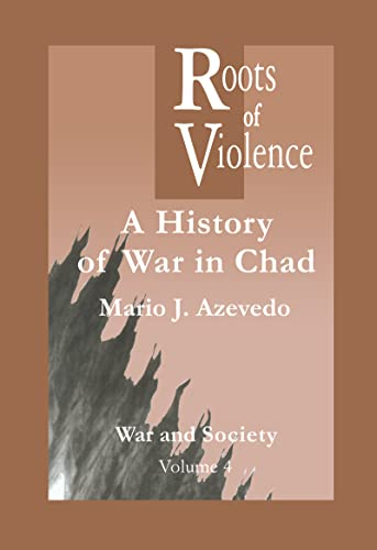 9789056995829: The Roots of Violence: A History of War in Chad (War and Society)