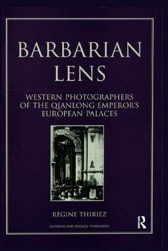 9789057005190: Barbarian Lens: Western Photographers of the Qianlong Emperor's European Palaces (Documenting the Image)