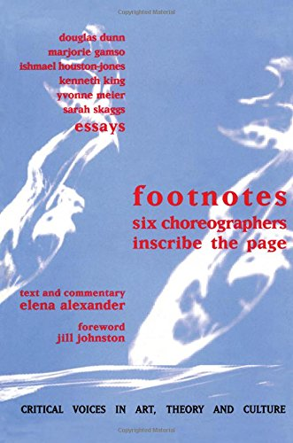 Footnotes: Six Choreographers Inscribe the Page (Critical: Alexander, Elena, Johnston,