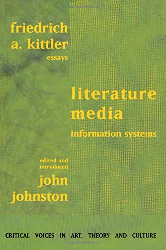 Literature, Media, Information Systems (Critical Voices in Art, Theory & Culture): Kittler, ...