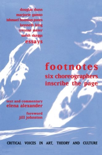Footnotes: Six Choreographers Inscribe the Page (Critical: Elena Alexander, Jill