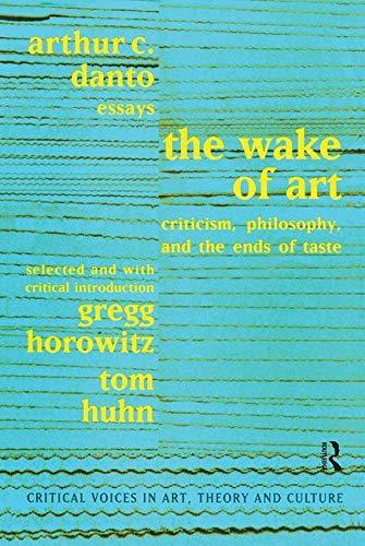 The Wake of Art : Criticism, Philosophy,: Tom Huhn; Arthur