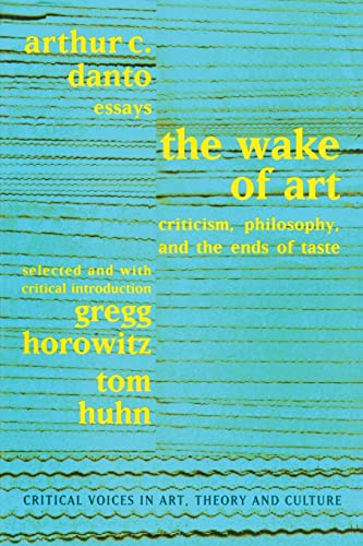 The Wake of Art : Criticism, Philosophy,: Saul Ostrow; Tom