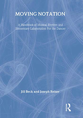Moving Notation : A Handbook of Musical Rhythm and Elementary Labanotation for the Dancer: Beck, ...