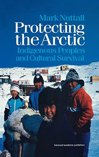 9789057023545: Protecting the Arctic: Indigenous Peoples and Cultural Survival (Studies in Environmental Anthropology)