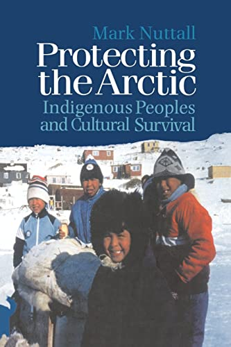 9789057023552: Protecting the Arctic: Indigenous Peoples and Cultural Survival (Studies in Environmental Anthropology)