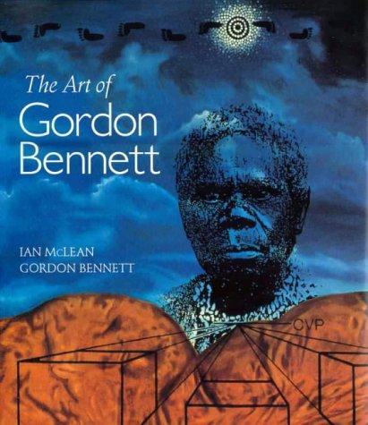 The Art of Gordon Bennett: McLean, Ian, Bennett, Gordon