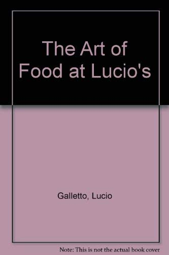 The Art of Food at Lucio's: Galletto, Lucio, Fisher, Timothy, Dale, David