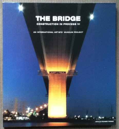 The Bridge: Construction in Process VI: An International Artists' Museum Project: Richard ...