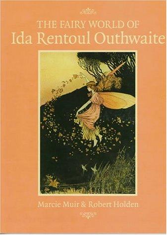 The Fairy World of Ida Rentoul Outhwaite: Marcie Muir; Robert