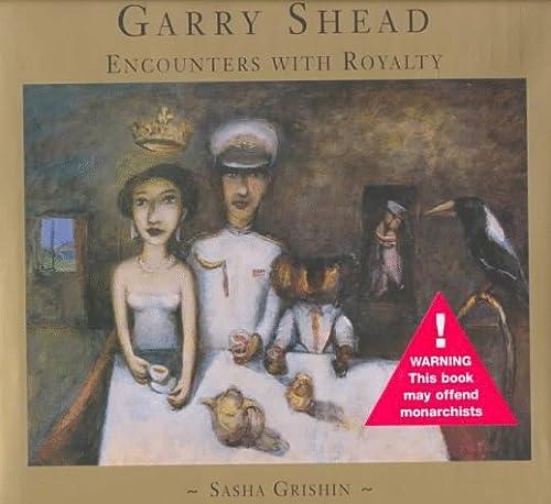 Garry Shead: Encounters With Royalty: Sasha Grishin; Garry
