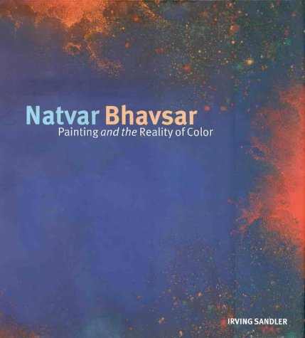 Natvar Bhavsar: Painting and the Reality of Color: Sandler, Irving; Bhavsar, Natvar