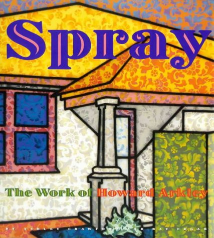 SPRAY: THE WORK OF HOWARD ARKLEY.: CRAWFORD, Ashley, Ray