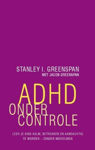 ADHD onder controle: leer je kind kalm,: Greenspan, Stanley I.,