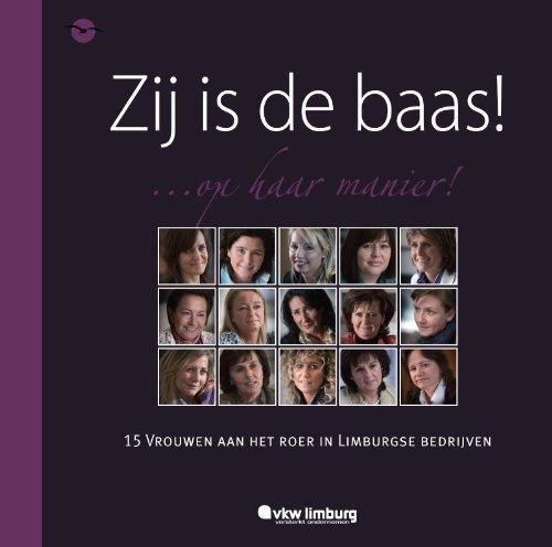 9789057203695: Zij is de baas!: ... op haar manier! : 15 vrouwen aan het roer in Limburgse bedrijven