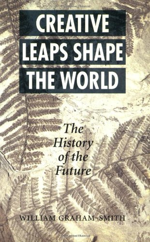 Creative Leaps That Shaped the World: The History of the Future.: Graham-Smith, William.