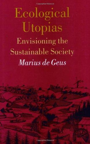 Ecological Utopias: Envisioning the Sustainable Society: Marius de Geus