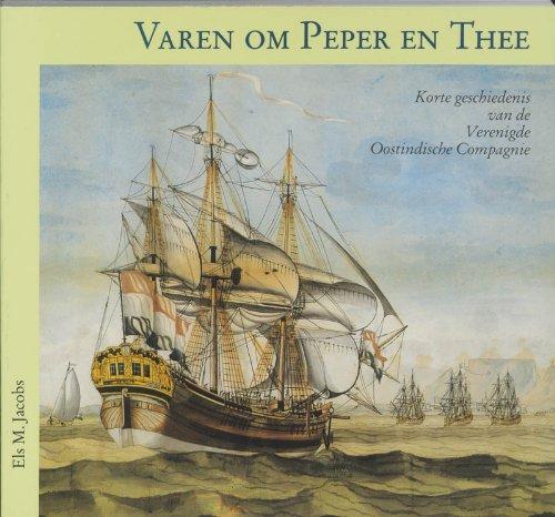 9789057300394: Varen om peper en thee: korte geschiedenis van de Verenigde Oostindische Compagnie