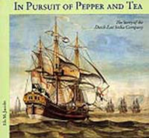 In Pursuit of Pepper and Tea The Story of the Dutch East India Company