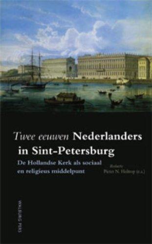 Twee eeuwen Nederlanders in Sint-Petersburg. De Hollandse Kerk als sociaal en religieus middelpunt....