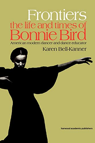 Frontiers : The Life and Times of Bonnie Bird: American Modern Dancer and Dance Educator (...