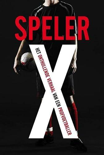 Speler X. Voetbalroman. Het onthullende verhaal van een profvoetballer.: SYLVIE MARIE (CO-AUTEUR).