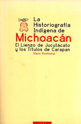 9789057890161: La Historiografía Indígena de Michoacán: El Lienzo de Jucutácato y losTítulos de Carapan (CNWS Publications, 72) (Spanish Edition)
