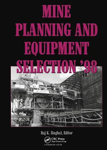 9789058090119: Mine Planning and Equipment Selection 1998: Proceedings of the International Symposium, Calgary, 5-9 October 1998 7th