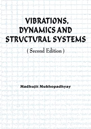 Vibrations, Dynamics and Structural Systems 2nd edition: Madhujit Mukhopadhyay