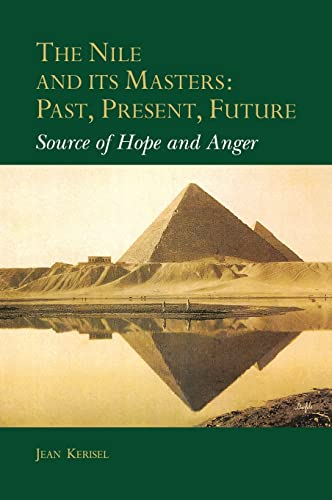 The Nile and its Masters: Past, Present, Future: Source of Hope and Anger (Hardback): Jean Kerisel