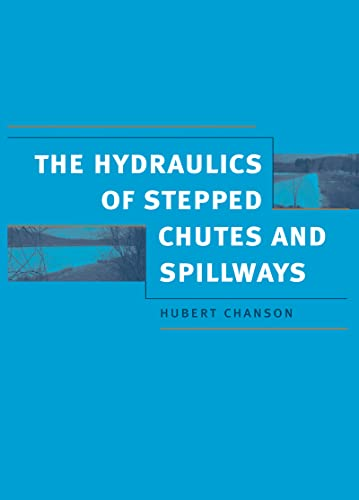 Hydraulics of Stepped Chutes and Spillways: Hubert Chanson