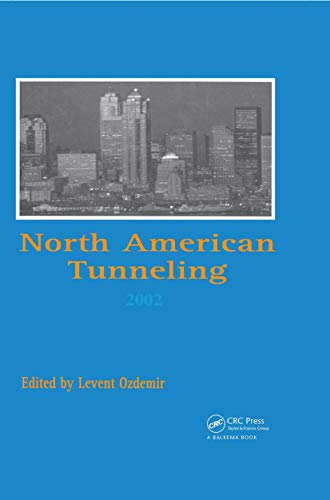 North American Tunneling 2002: Proceedings of the NAT Conference, Seattle, 18-22 May 2002: CRC ...