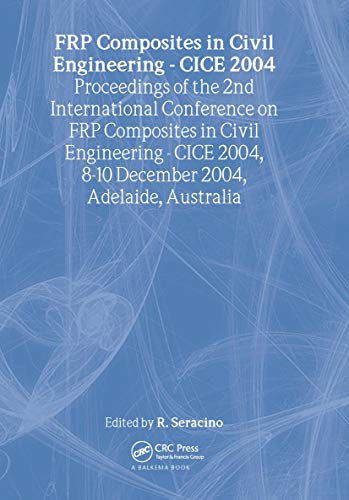 FRP Composites in Civil Engineering - CICE 2004: Proceedings of the 2nd International Conference on...