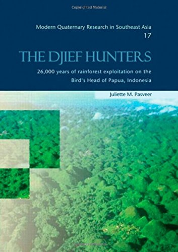 The Djief Hunters, 26,000 Years of Rainforest Exploitation on the Bird's Head of Papua, Indonesia: Modern Quaternary Research in Southeast Asia, volume 17: Vol 17 - Pasveer, Juliette M.