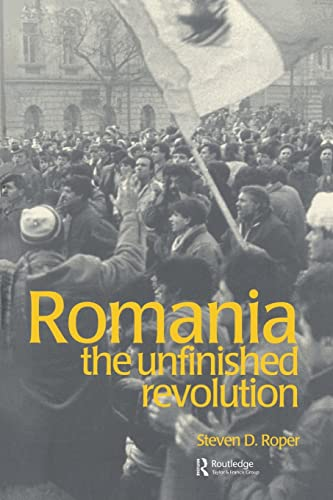 Romania: The Unfinished Revolution (Postcommunist States and: Stephen D. Roper
