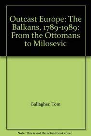 Outcast Europe: The Balkans, 1789-1989: From the Ottomans to Milosevic (9058231690) by Gallagher, Tom