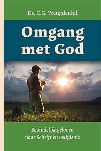 Omgang met God. Bevindelijk geloven naar Schrift en belijdenis - VREUGDENHIL, C.G.