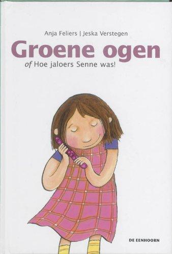 Groene ogen, of Hoe jaloers Senne was!: Feliers, Anja