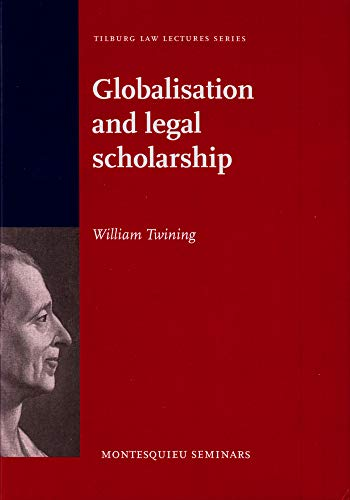 Globalisation and legal scholarship - Montesquieu lecture 2009: William Twining