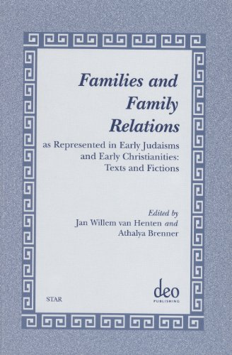 Families and Family Relations: As Represented in Early Judaisms and Early Christianities: Texts and...