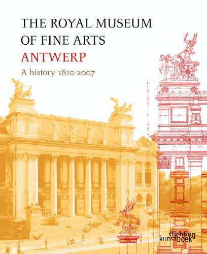 9789058562722: The Royal Museum of Fine Arts Antwerp: A History:1810-2007
