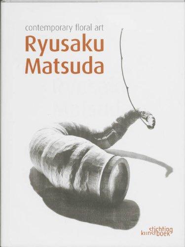 Ryusaku Matsuda, Contemporary Floral Art: Ryusaku Matsuda