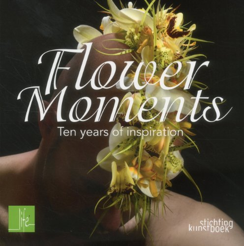 9789058564139: Flower Moments: Ten Years of Inspiration