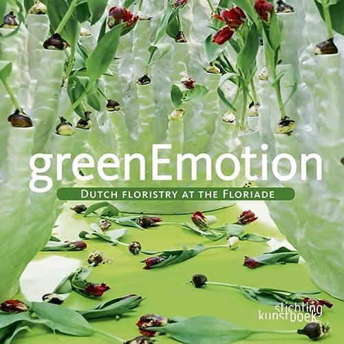 Green Emotion: Dutch Floristry at the Folirade: Dijk, Marcel van