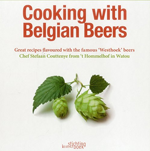 Cooking with Belgian Beers: Great recipes flavoured with the famous 'Westhoek' beers: ...