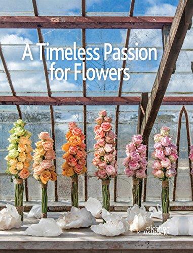 A Timeless Passion for Flowers: Oogenlust, Team/ Van Orsouw, Patrick/ Dijk, Marcel Van/ Dijk, ...