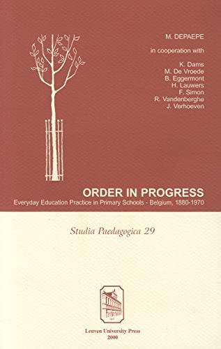 Order in Progress. Everyday Education Practice in Primary Schools - Belgium, 1880-1970: Depaepe, M.