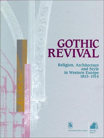 9789058670366: Gothic Revival: Religion, Architecture and Style in Western Europe 1815-1914; Proceedings of the Leuven Colloquium, 7-10 November 1997 (KADOC artes)