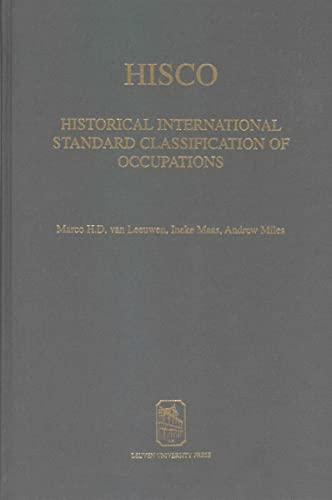 HISCO: Historical International Standard Classification of Occupations - Maas, Ineke; Miles, Andrew; Matthijs, Koen; van Leeuwen, Marco H. D.